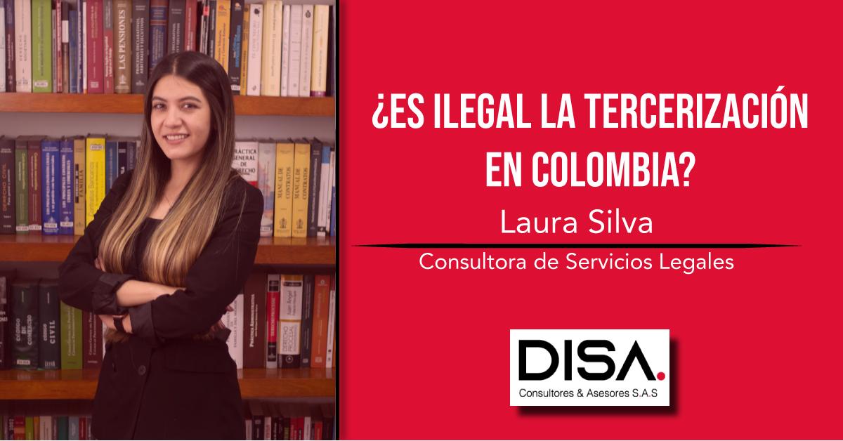 ¿ES ILEGAL LA TERCERIZACIÓN EN COLOMBIA?